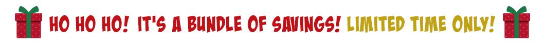 Ho Ho Ho! It's a Bundle of Savings! Limited Time Only!